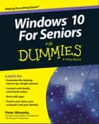 Windows 10 For Seniors For Dummies ebook by Peter Weverka