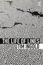 The Life of Lines ebook by Tim Ingold
