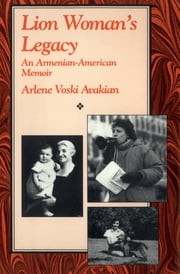 Lion Woman's Legacy - An Armenian-American Memoir ebook by Arlene Voski Avakian