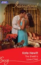 The Sheikh's Love-Child ebook by Kate Hewitt