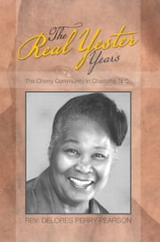 The Real Yester Years - The Cherry Community in CHarlotte, N.C. ebook by Rev. Delores Perry-Pearson