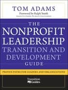 The Nonprofit Leadership Transition and Development Guide ebook by Tom Adams