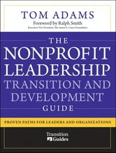 The Nonprofit Leadership Transition and Development Guide - Proven Paths for Leaders and Organizations ebook by Tom Adams