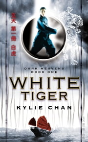 White Tiger - Dark Heavens Book One ebook by Kylie Chan