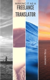 Making it as a Freelance Translator ebook by Andrew Bell