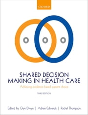 Shared Decision Making in Health Care - Achieving evidence-based patient choice ebook by Glyn Elwyn,Adrian Edwards,Rachel Thompson