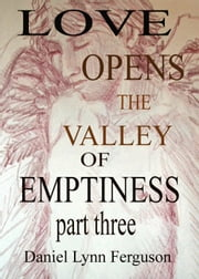 Book I Part III, Love Opens the Valley of Emptiness ebook by Daniel Ferguson