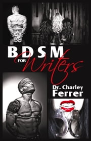 BDSM for Writers ebook by Dr. Charley Ferrer