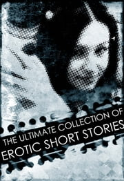 The Ultimate Collection of Erotic Short Stories ebook by Leanne Taylor,Gareth James,Peter Cooper