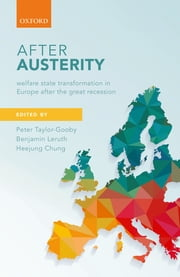 After Austerity - Welfare State Transformation in Europe after the Great Recession eBook by Peter Taylor-Gooby, Benjamin Leruth, Heejung Chung