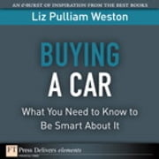 Buying a Car - What You Need to Know to Be Smart About It ebook by Liz Weston