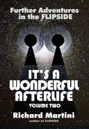 It's a Wonderful Afterlife: Further Adventures into the Flipside Volume Two ebook by Richard Martini
