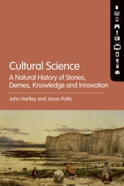 Cultural Science - A Natural History of Stories, Demes, Knowledge and Innovation ebook by Prof. John Hartley,Dr. Jason Potts