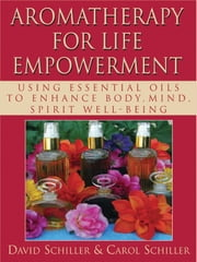 Aromatherapy Therapy for Life Empowerment ebook by Carol Schiller & David Schiller