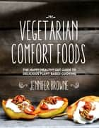 Vegetarian Comfort Foods - The Happy Healthy Gut Guide to Delicious Plant-Based Cooking ebook by Jennifer Browne
