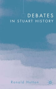 Debates in Stuart History ebook by Professor Ronald Hutton