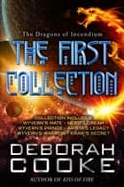 The Dragons of Incendium: The First Collection ebook by Deborah Cooke