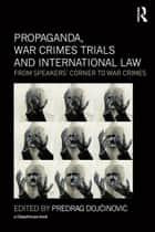 Propaganda, War Crimes Trials and International Law ebook by Predrag Dojcinovic