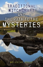 Traditional Witchcraft and the Path to the Mysteries ebook by Melusine Draco