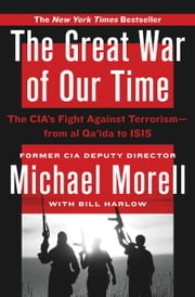 The Great War of Our Time - The CIA's Fight Against Terrorism--From al Qa'ida to ISIS ebook by Michael Morell,Bill Harlow