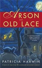 Arson and Old Lace ebook by Patricia Harwin