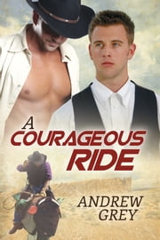A Courageous Ride ebook by Andrew Grey