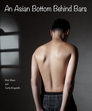 An Asian Bottom Behind Bars ebook by Rick Mann,Curtis Kingsmith