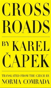 Cross Roads ebook by Capek, Karel