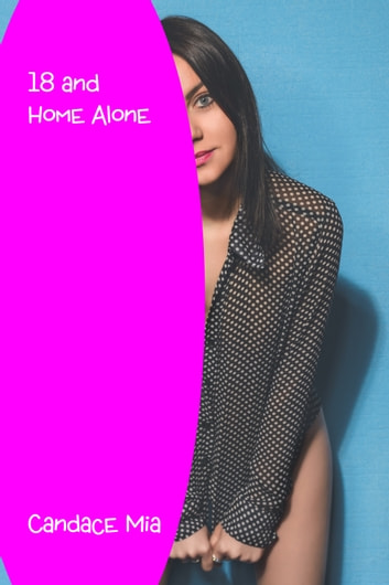 18 and Home Alone ebook by Candace Mia