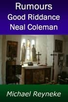 Rumours: Good Riddance Neal Coleman ebook by Michael Reyneke