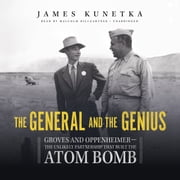 The General and the Genius - Groves and Oppenheimer-the Unlikely Partnership That Built the Atom Bomb audiobook by James Kunetka