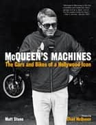McQueen's Machines: The Cars and Bikes of a Hollywood Icon - The Cars and Bikes of a Hollywood Icon ebook by Matt Stone, Chad McQueen
