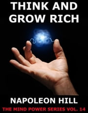 Think And Grow Rich! - Extended Annotated Edition ebook by Napoleon Hill
