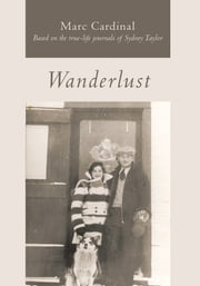 Wanderlust - Based on the true-life journals of Sydney Taylor ebook by Marc Cardinal