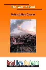 The War In Gaul ebook by Caesar Gaius Julius