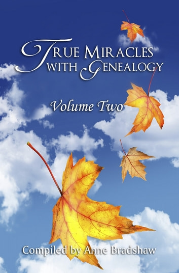True Miracles with Genealogy: Volume Two ebook by Anne Bradshaw