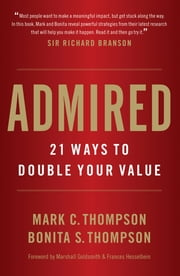Admired: 21 Ways to Double Your Value ebook by Mark C. Thompson,Bonita S. Thompson