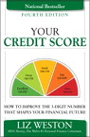 Your Credit Score: How to Improve the 3-Digit Number That Shapes Your Financial Future - How to Improve the 3-Digit Number That Shapes Your Financial Future ebook by Liz Weston