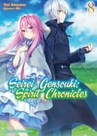 Seirei Gensouki: Spirit Chronicles Volume 8 ebook by Yuri Kitayama