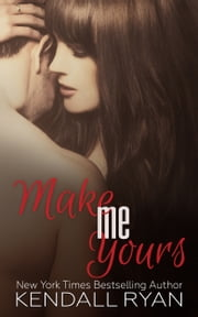 Make Me Yours ebook by Kendall Ryan