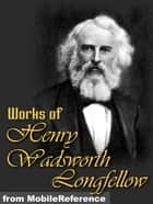 Works Of Henry Wadsworth Longfellow: (100+ Works) Includes The Song Of Hiawatha, Evangeline, Translation Of Dante's The Divine Comedy, And More. (Mobi Collected Works) ekitaplar by Henry Wadsworth Longfellow