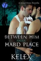 Between Him and a Hard Place ebook by Kelex