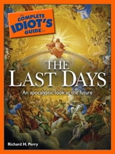 The Complete Idiot's Guide to the Last Days ebook by Richard H. Perry