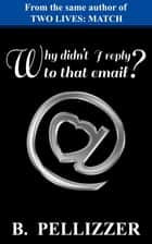 Why didn't I reply to that email? ebook by B. Pellizzer