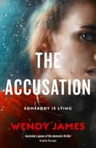 The Accusation - from Australia's queen of domestic noir ebook by Wendy James