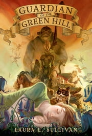 Guardian of the Green Hill ebook by Laura L. Sullivan