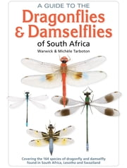 Guide to the Dragonflies & Damselflies of South Africa ebook by Warwick & Michéle Tarboton