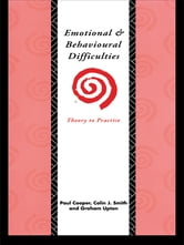 Emotional and Behavioural Difficulties - Theory to Practice ebook by Paul Cooper,Colin J. Smith,Graham Upton
