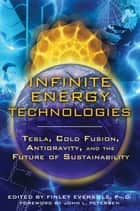 Infinite Energy Technologies - Tesla, Cold Fusion, Antigravity, and the Future of Sustainability ebook by