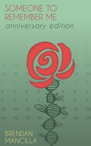 Someone to Remember Me - The Anniversary Edition ebook by Brendan Mancilla
